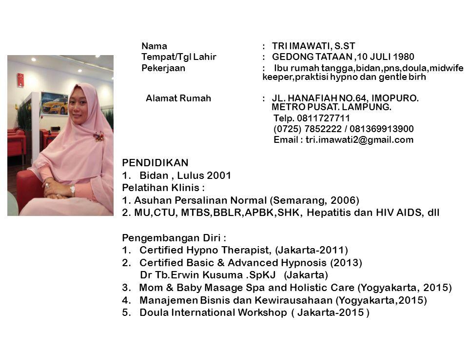 Pengalaman kerja : 1.Bidan Pelaksana Rumah Bersalin Wisma Rahayu (2001) 2.