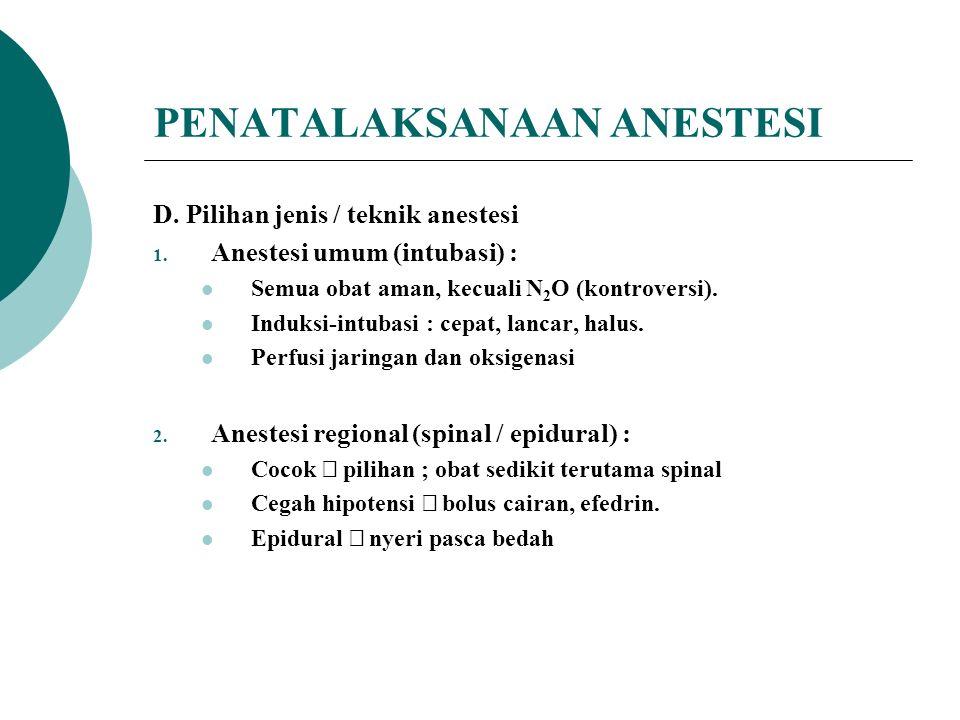 PENATALAKSANAAN ANESTESI D. Pilihan jenis / teknik anestesi 1.