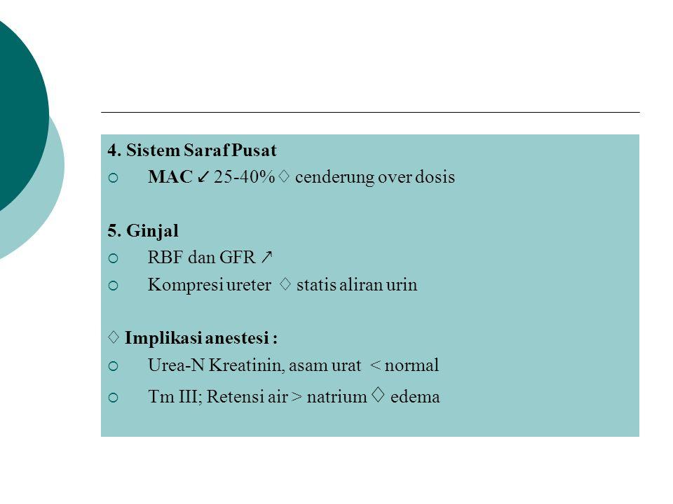 4.Sistem Saraf Pusat  MAC ↙ 25-40% ♢ cenderung over dosis 5.