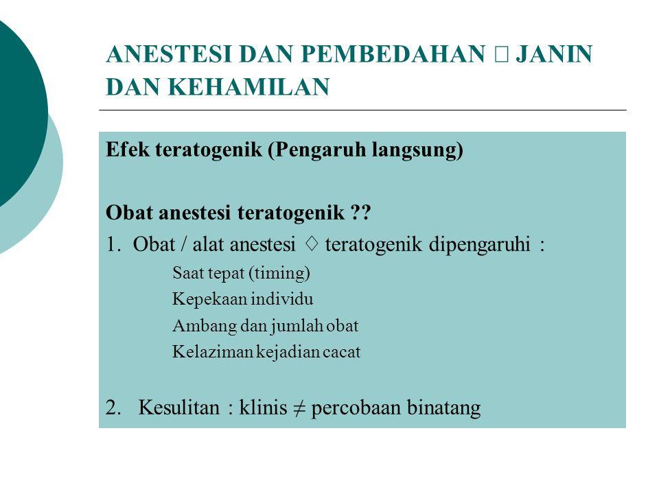 ANESTESI DAN PEMBEDAHAN  JANIN DAN KEHAMILAN Efek teratogenik (Pengaruh langsung) Obat anestesi teratogenik ?.