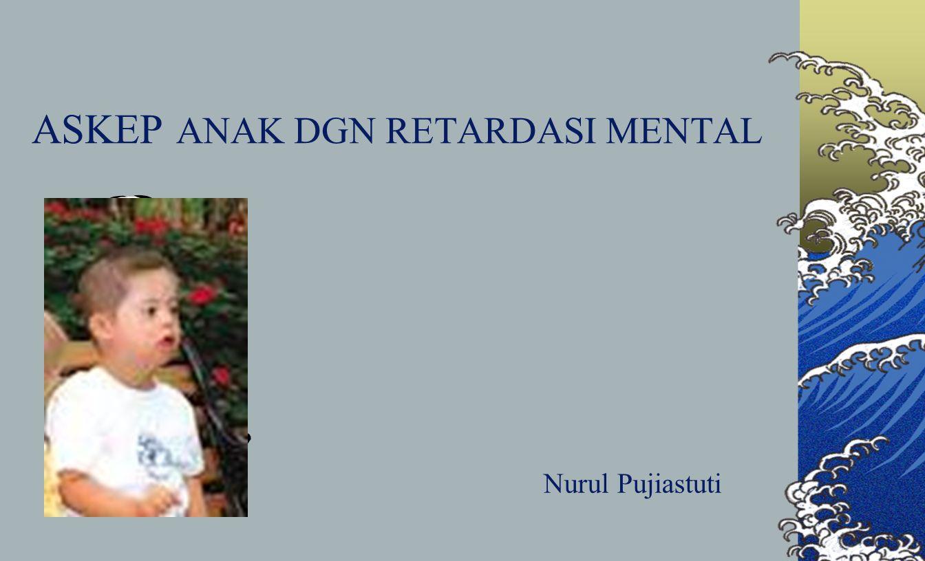 ASKEP ANAK DGN RETARDASI MENTAL Nurul Pujiastuti