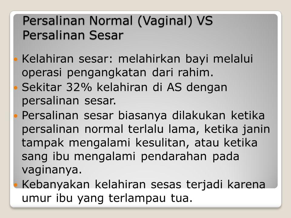 Persalinan Normal (Vaginal) VS Persalinan Sesar Kelahiran sesar: melahirkan bayi melalui operasi pengangkatan dari rahim. Sekitar 32% kelahiran di AS