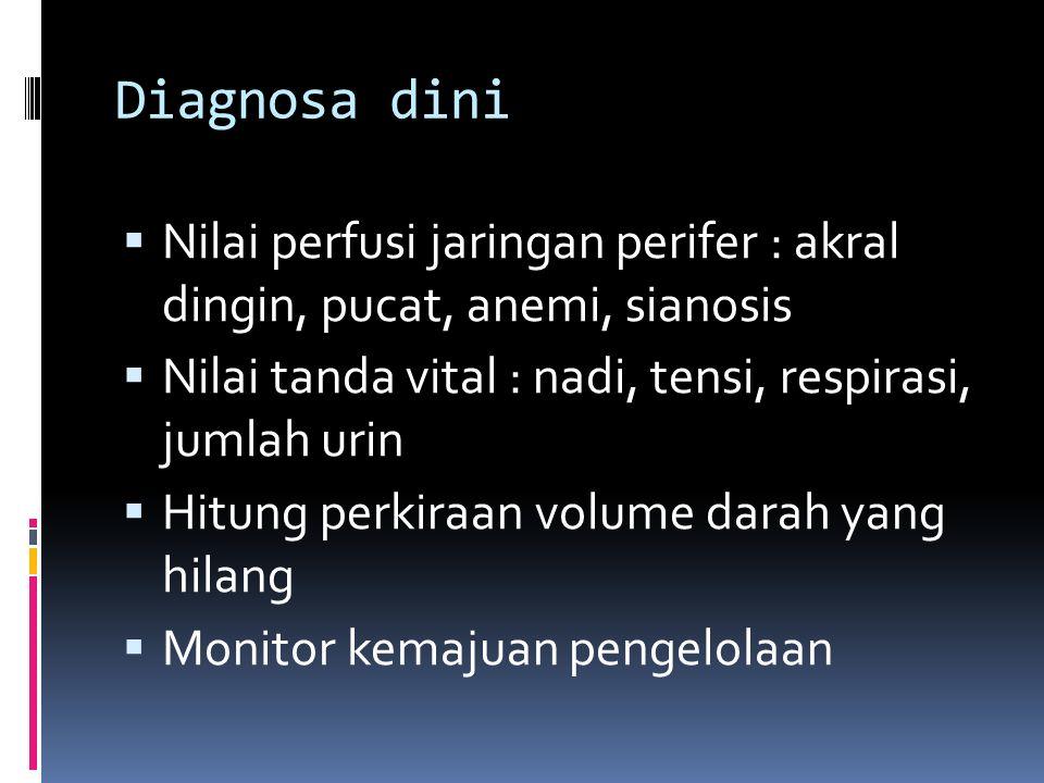 Diagnosa dini  Nilai perfusi jaringan perifer : akral dingin, pucat, anemi, sianosis  Nilai tanda vital : nadi, tensi, respirasi, jumlah urin  Hitung perkiraan volume darah yang hilang  Monitor kemajuan pengelolaan