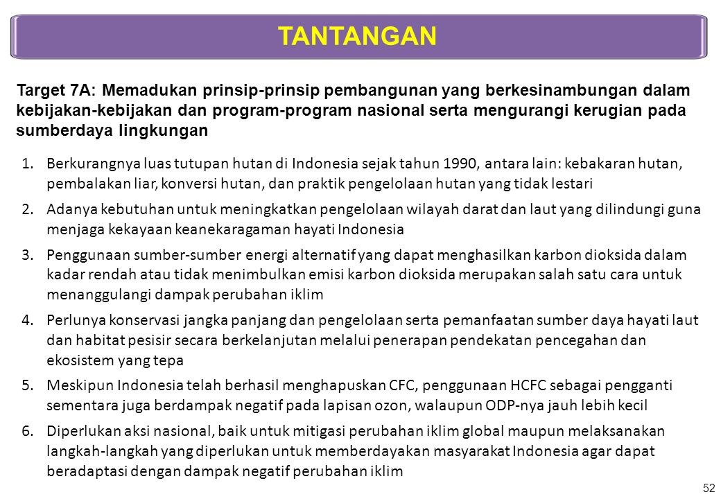 TANTANGAN Target 7A: Memadukan prinsip-prinsip pembangunan yang berkesinambungan dalam kebijakan-kebijakan dan program-program nasional serta menguran