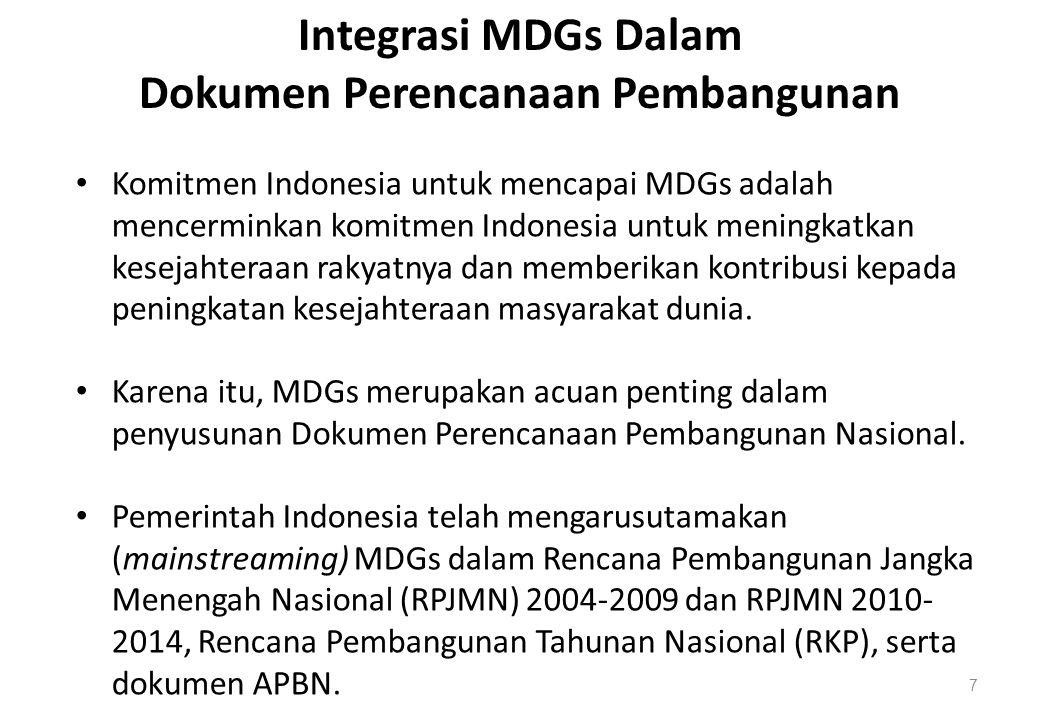 Komitmen Indonesia untuk mencapai MDGs adalah mencerminkan komitmen Indonesia untuk meningkatkan kesejahteraan rakyatnya dan memberikan kontribusi kep