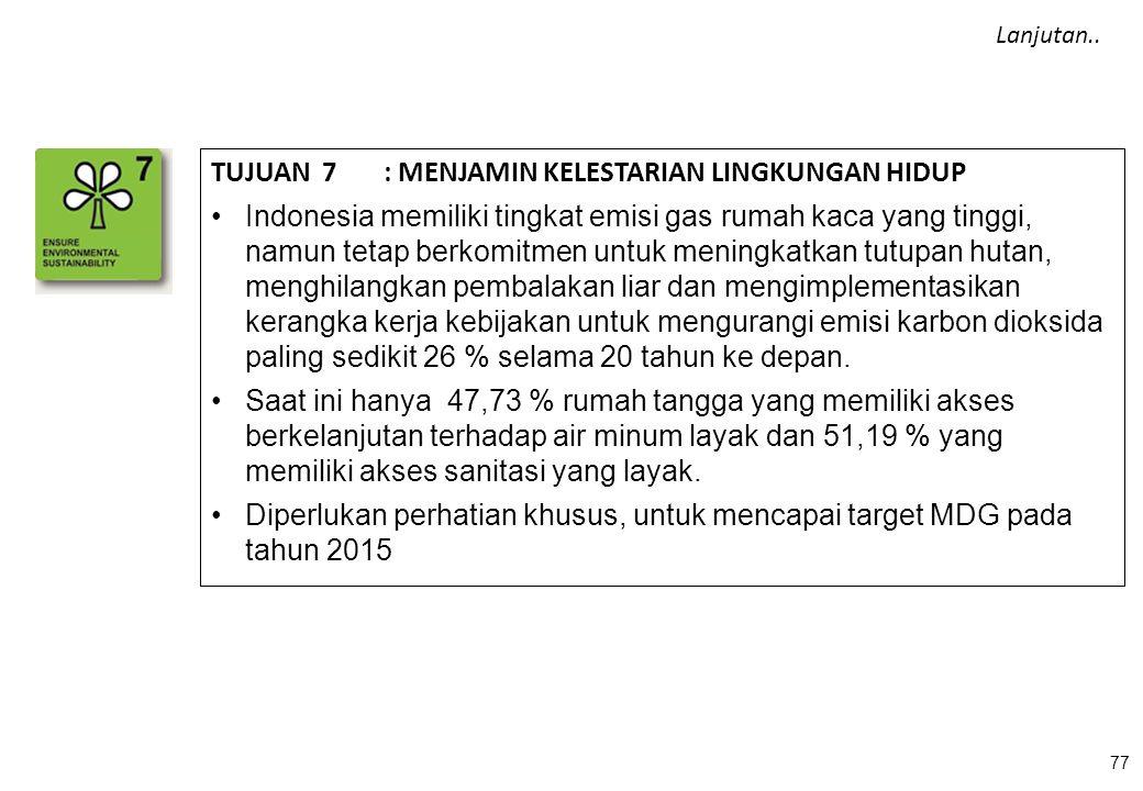 TUJUAN 7 : MENJAMIN KELESTARIAN LINGKUNGAN HIDUP Indonesia memiliki tingkat emisi gas rumah kaca yang tinggi, namun tetap berkomitmen untuk meningkatk