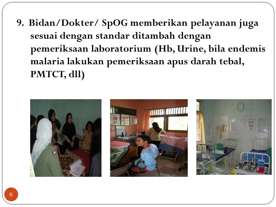 6 9. Bidan/Dokter/ SpOG memberikan pelayanan juga sesuai dengan standar ditambah dengan pemeriksaan laboratorium (Hb, Urine, bila endemis malaria laku