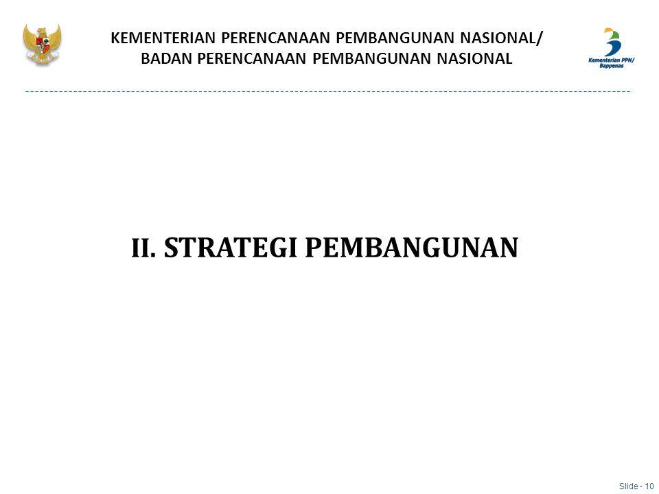 II. STRATEGI PEMBANGUNAN KEMENTERIAN PERENCANAAN PEMBANGUNAN NASIONAL/ BADAN PERENCANAAN PEMBANGUNAN NASIONAL Slide - 10