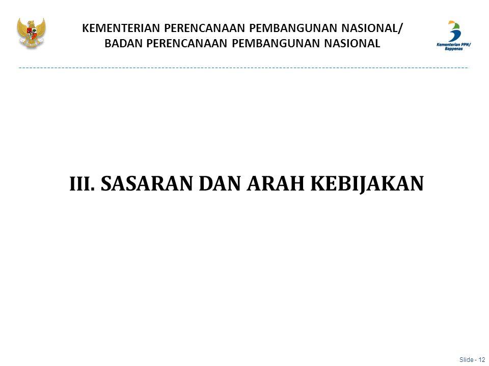 III. SASARAN DAN ARAH KEBIJAKAN KEMENTERIAN PERENCANAAN PEMBANGUNAN NASIONAL/ BADAN PERENCANAAN PEMBANGUNAN NASIONAL Slide - 12
