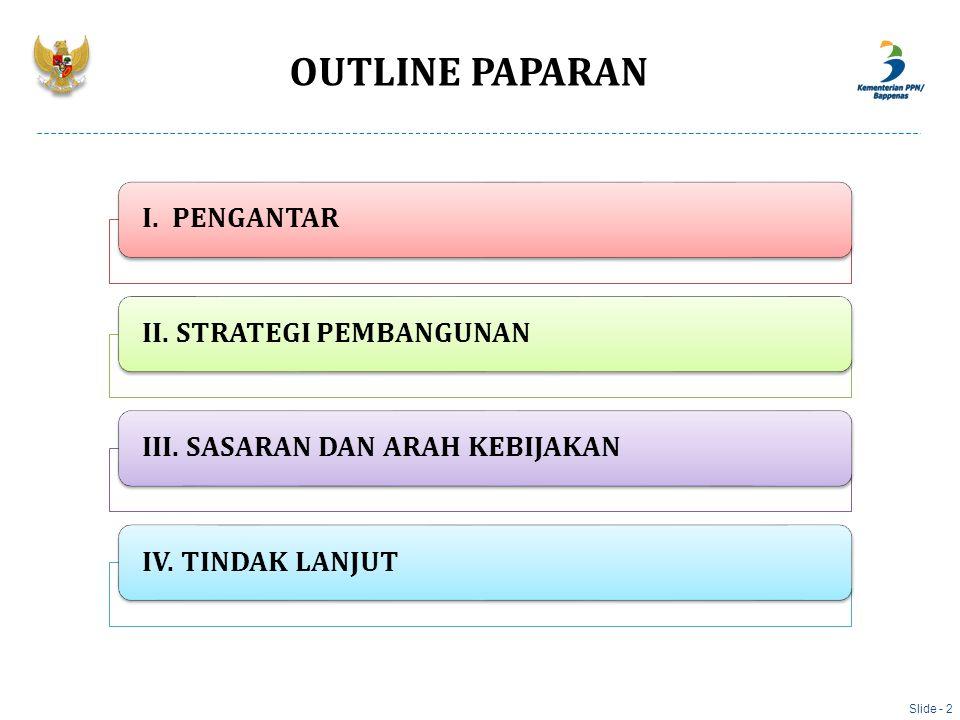 OUTLINE PAPARAN Slide - 2 I. PENGANTARII. STRATEGI PEMBANGUNANIII. SASARAN DAN ARAH KEBIJAKANIV. TINDAK LANJUT