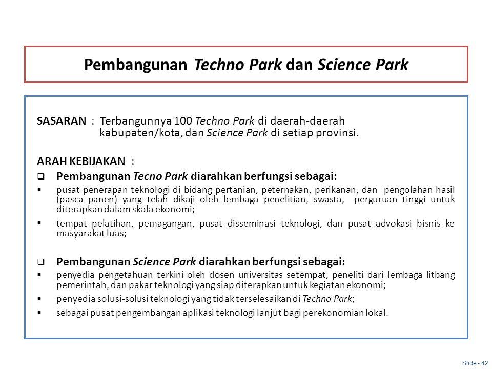 Pembangunan Techno Park dan Science Park SASARAN : Terbangunnya 100 Techno Park di daerah-daerah kabupaten/kota, dan Science Park di setiap provinsi.
