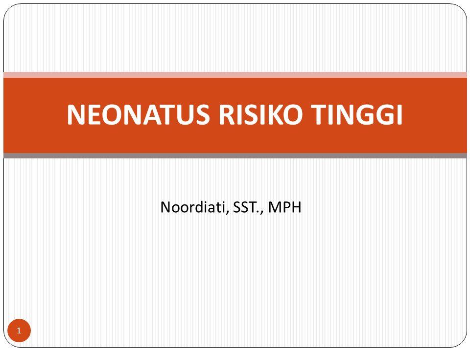 Noordiati, SST., MPH NEONATUS RISIKO TINGGI 1