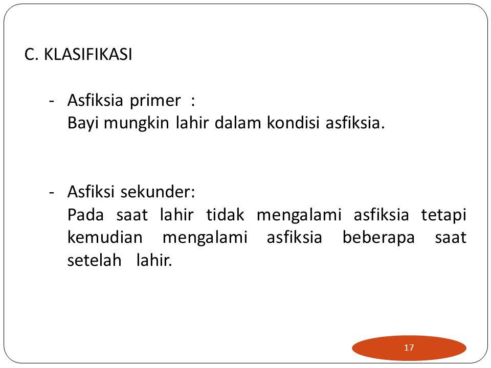 C. KLASIFIKASI -Asfiksia primer : Bayi mungkin lahir dalam kondisi asfiksia.