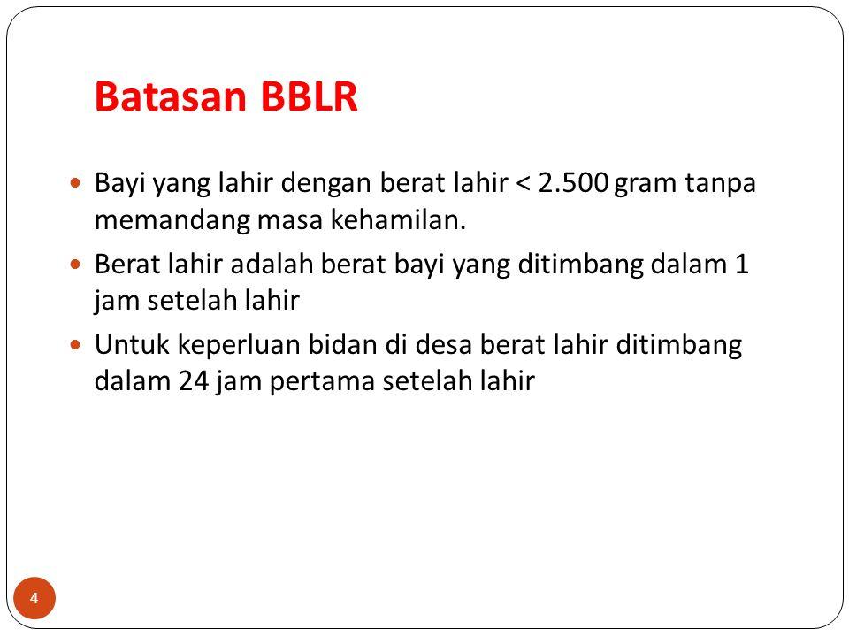 Batasan BBLR Bayi yang lahir dengan berat lahir < 2.500 gram tanpa memandang masa kehamilan.
