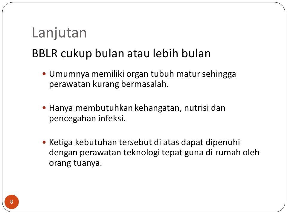 Lanjutan BBLR cukup bulan atau lebih bulan Umumnya memiliki organ tubuh matur sehingga perawatan kurang bermasalah.