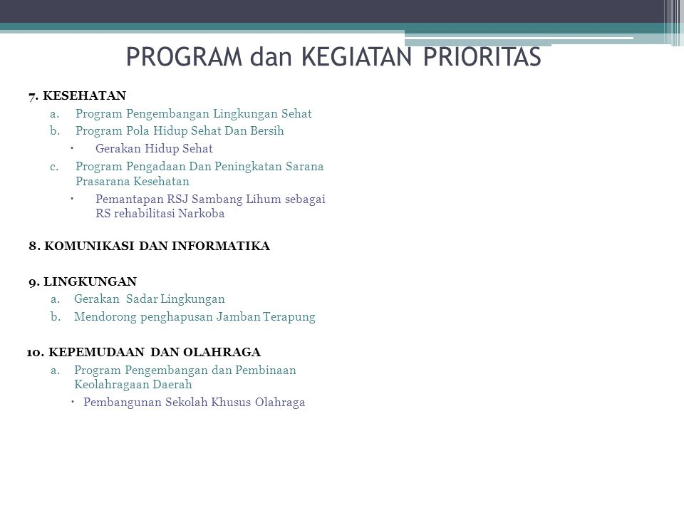 PROGRAM dan KEGIATAN PRIORITAS 7. KESEHATAN a.Program Pengembangan Lingkungan Sehat b.Program Pola Hidup Sehat Dan Bersih  Gerakan Hidup Sehat c.Prog