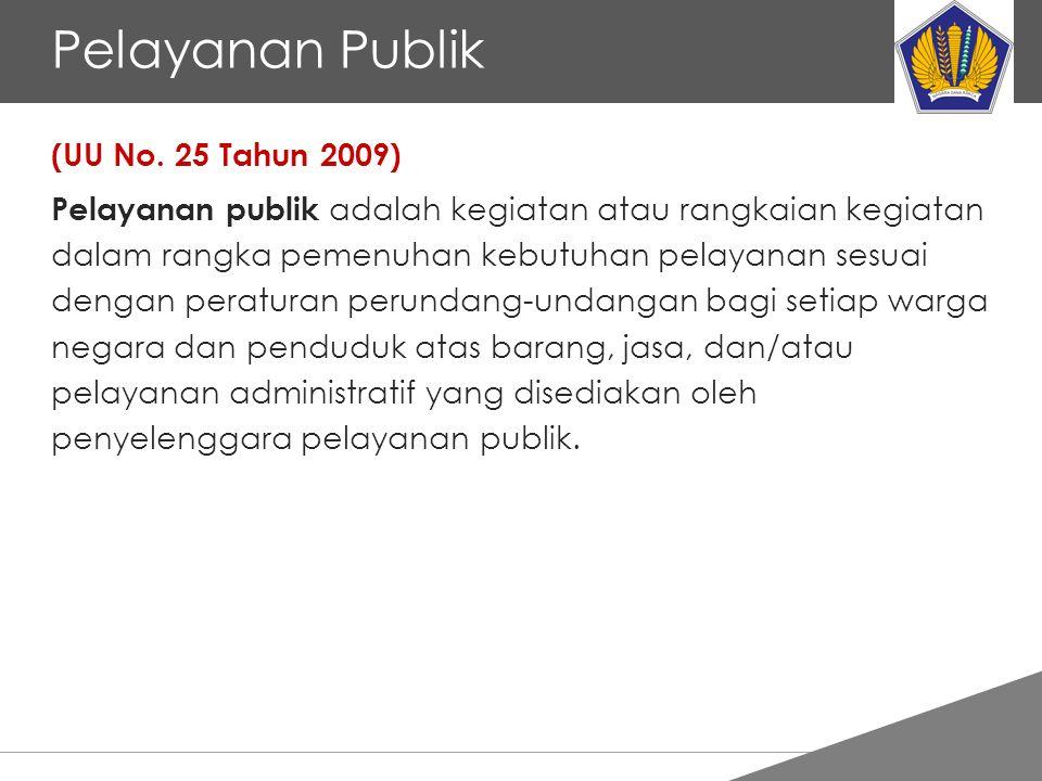 Tankertanker Design Pelayanan Publik (UU No. 25 Tahun 2009) Pelayanan publik adalah kegiatan atau rangkaian kegiatan dalam rangka pemenuhan kebutuhan