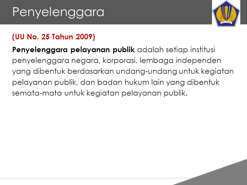 Tankertanker Design Penyelenggara (UU No. 25 Tahun 2009) Penyelenggara pelayanan publik adalah setiap institusi penyelenggara negara, korporasi, lemba