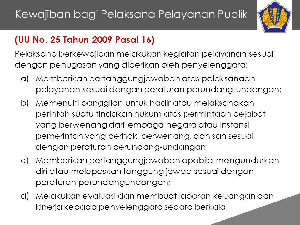 Tankertanker Design Kewajiban bagi Pelaksana Pelayanan Publik (UU No. 25 Tahun 2009 Pasal 16) Pelaksana berkewajiban melakukan kegiatan pelayanan sesu