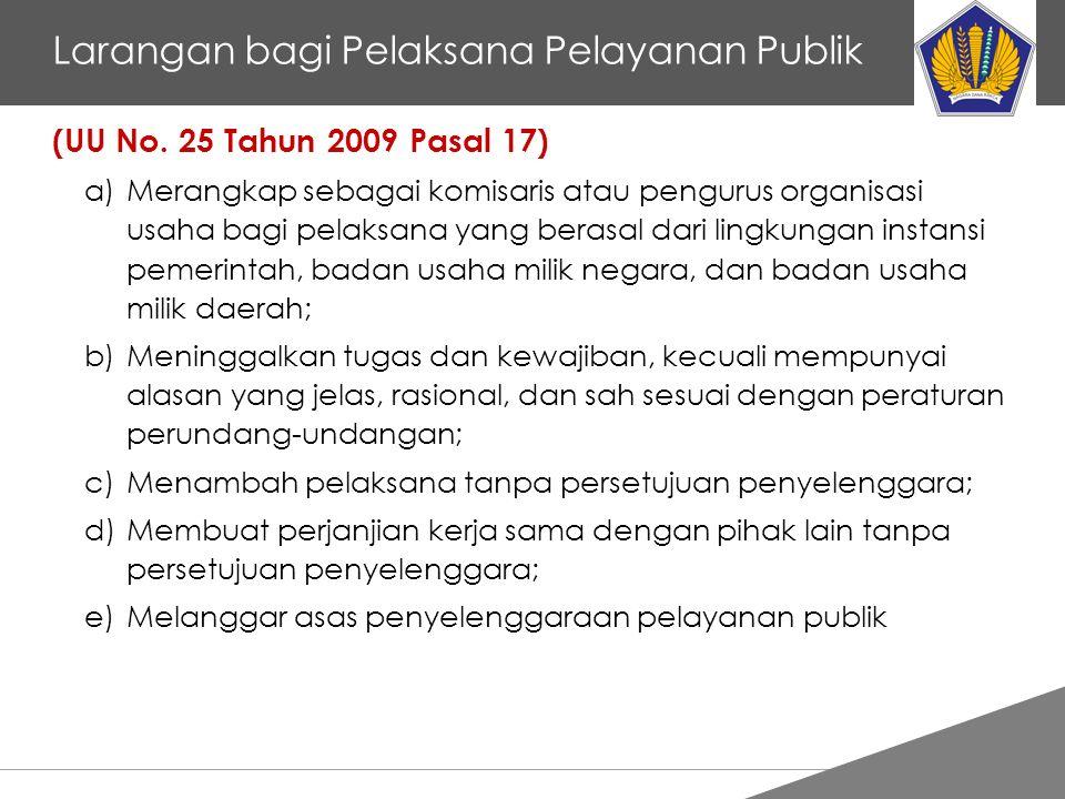 Tankertanker Design Larangan bagi Pelaksana Pelayanan Publik (UU No. 25 Tahun 2009 Pasal 17) a)Merangkap sebagai komisaris atau pengurus organisasi us