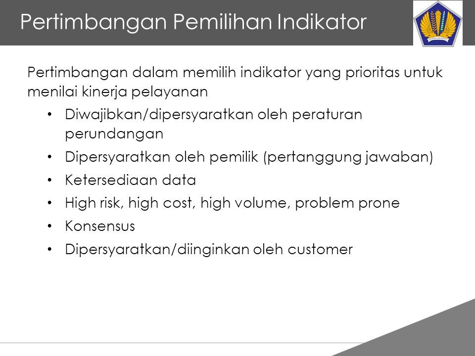 Tankertanker Design Pertimbangan Pemilihan Indikator Pertimbangan dalam memilih indikator yang prioritas untuk menilai kinerja pelayanan Diwajibkan/dipersyaratkan oleh peraturan perundangan Dipersyaratkan oleh pemilik (pertanggung jawaban) Ketersediaan data High risk, high cost, high volume, problem prone Konsensus Dipersyaratkan/diinginkan oleh customer