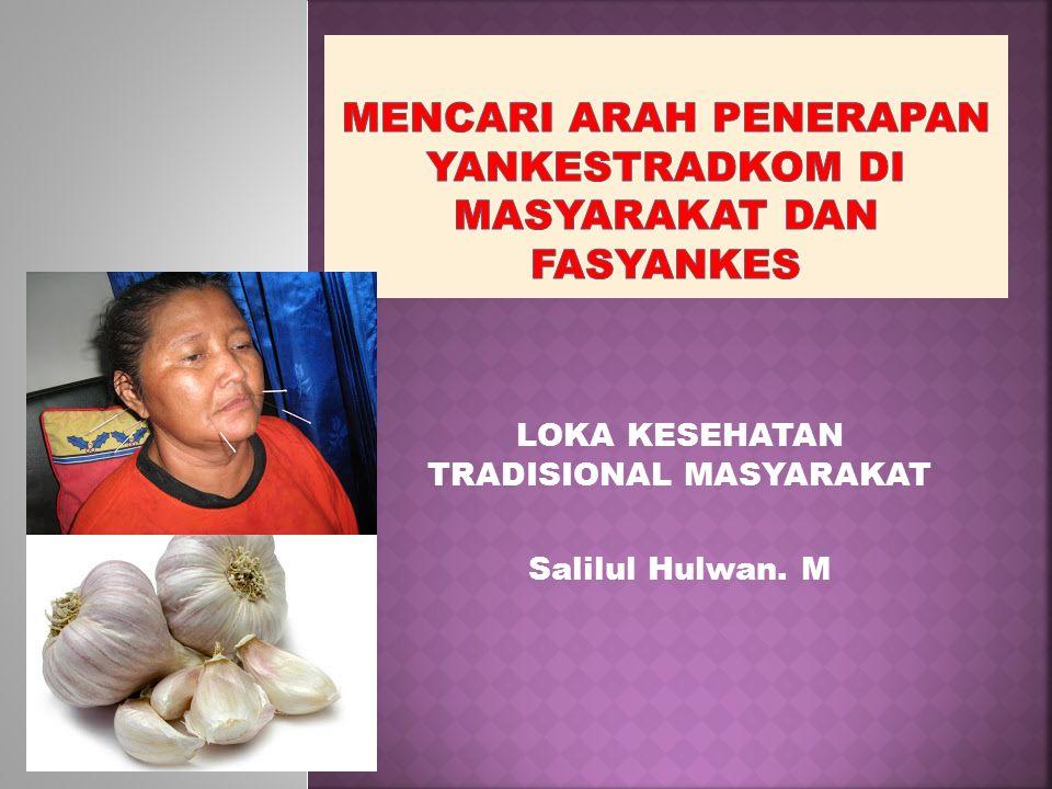 LOKA KESEHATAN TRADISIONAL MASYARAKAT Salilul Hulwan. M
