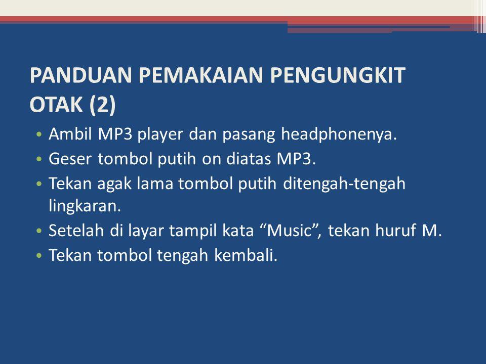 PANDUAN PEMAKAIAN PENGUNGKIT OTAK (2) Ambil MP3 player dan pasang headphonenya.