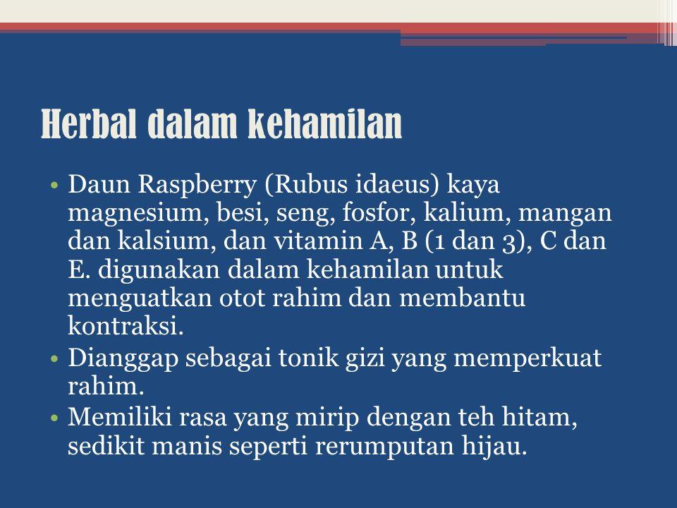 Herbal dalam kehamilan Daun Raspberry (Rubus idaeus) kaya magnesium, besi, seng, fosfor, kalium, mangan dan kalsium, dan vitamin A, B (1 dan 3), C dan E.