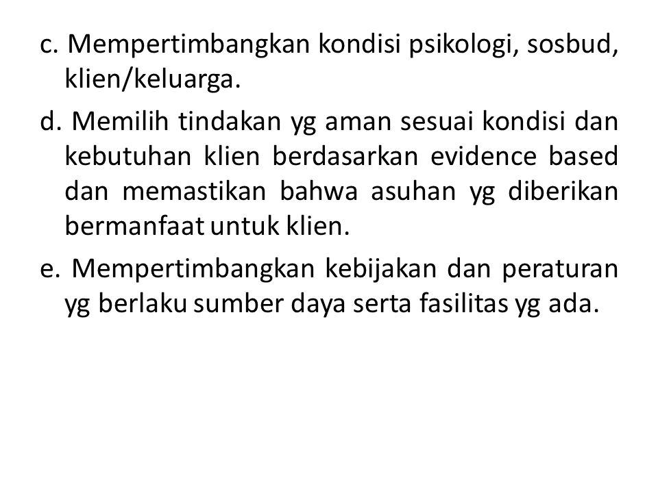 c. Mempertimbangkan kondisi psikologi, sosbud, klien/keluarga.