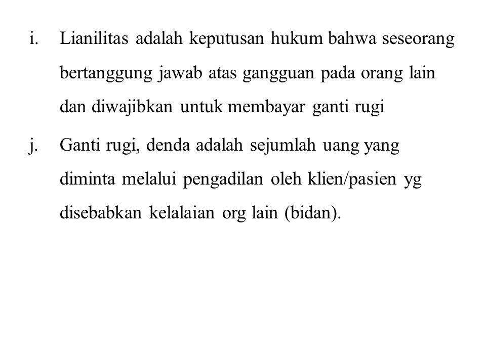 i.Lianilitas adalah keputusan hukum bahwa seseorang bertanggung jawab atas gangguan pada orang lain dan diwajibkan untuk membayar ganti rugi j.
