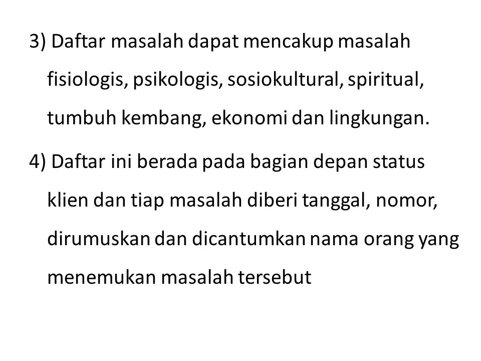 3) Daftar masalah dapat mencakup masalah fisiologis, psikologis, sosiokultural, spiritual, tumbuh kembang, ekonomi dan lingkungan.