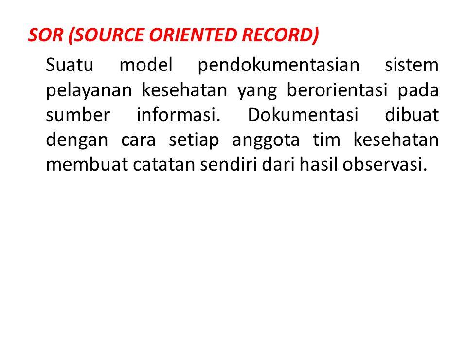 SOR (SOURCE ORIENTED RECORD) Suatu model pendokumentasian sistem pelayanan kesehatan yang berorientasi pada sumber informasi.