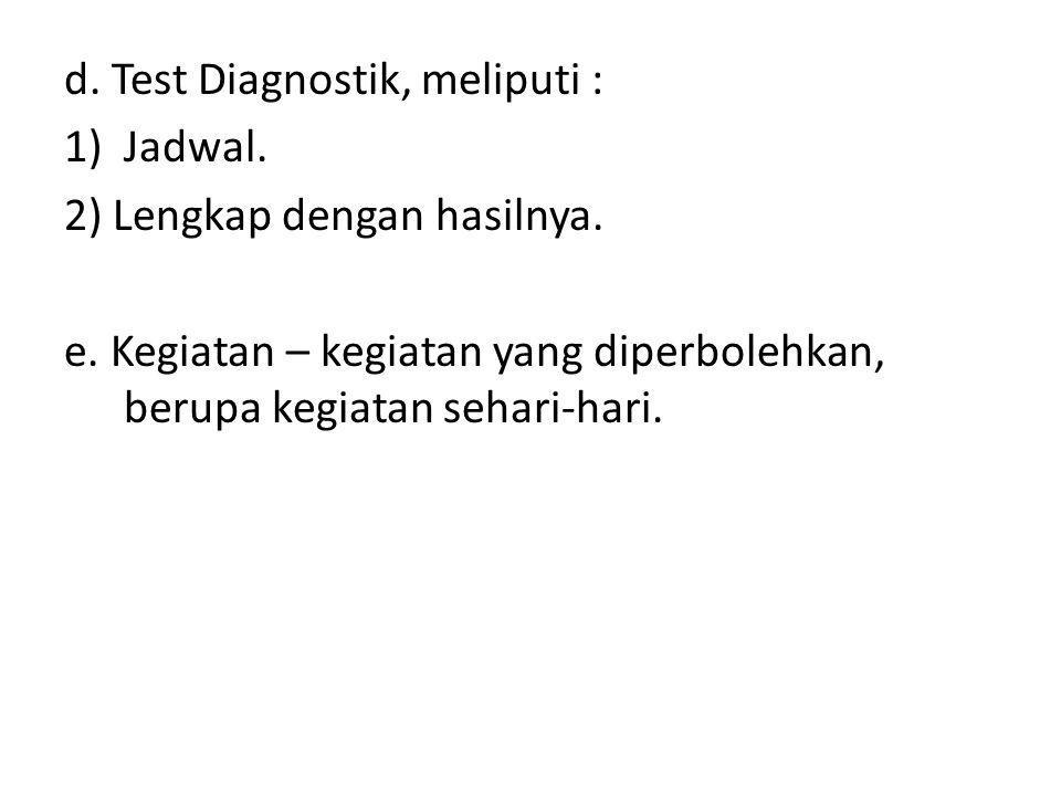 d. Test Diagnostik, meliputi : 1)Jadwal. 2) Lengkap dengan hasilnya.
