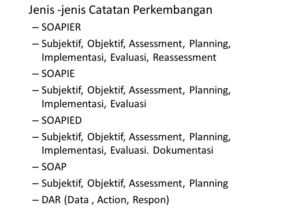 Jenis -jenis Catatan Perkembangan – SOAPIER – Subjektif, Objektif, Assessment, Planning, Implementasi, Evaluasi, Reassessment – SOAPIE – Subjektif, Ob