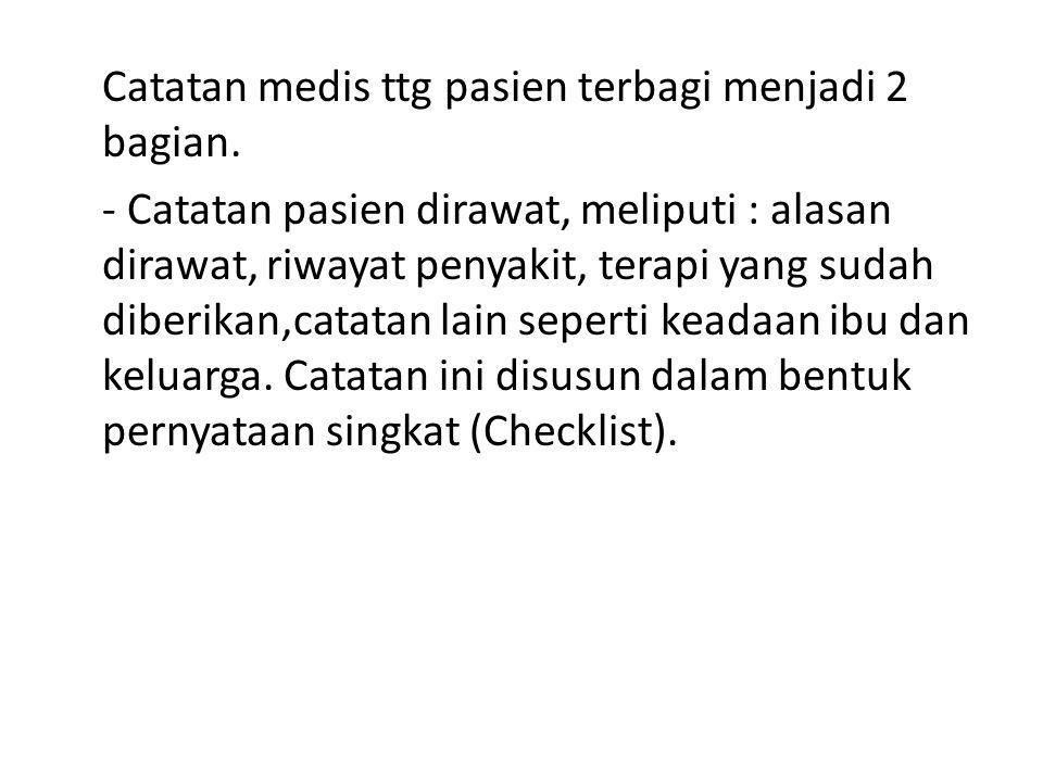 Catatan medis ttg pasien terbagi menjadi 2 bagian.