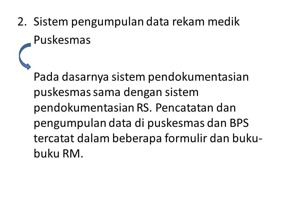 2. Sistem pengumpulan data rekam medik Puskesmas Pada dasarnya sistem pendokumentasian puskesmas sama dengan sistem pendokumentasian RS. Pencatatan da