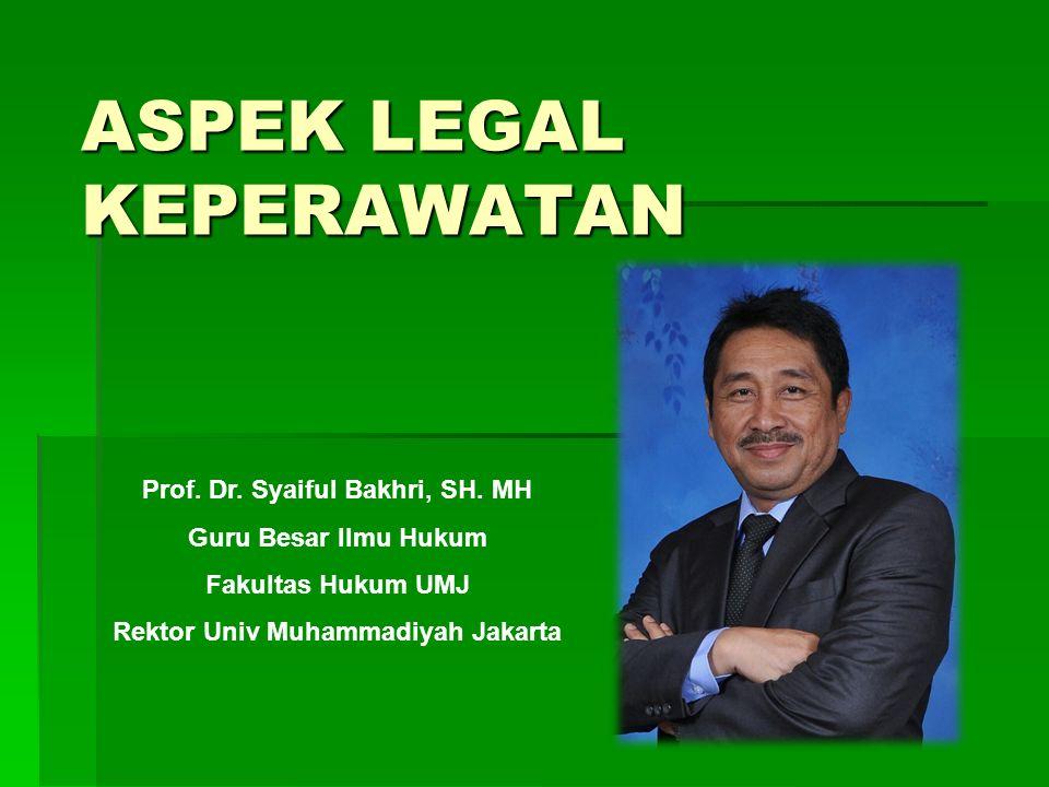 ASPEK LEGAL KEPERAWATAN Prof. Dr. Syaiful Bakhri, SH.