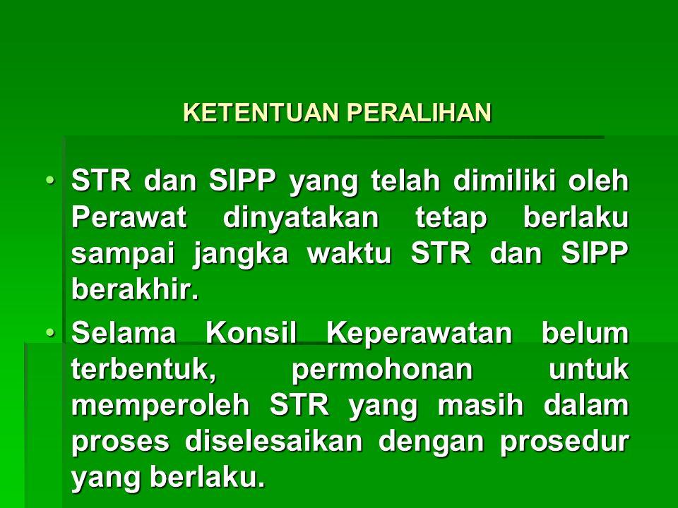 KETENTUAN PERALIHAN STR dan SIPP yang telah dimiliki oleh Perawat dinyatakan tetap berlaku sampai jangka waktu STR dan SIPP berakhir.STR dan SIPP yang telah dimiliki oleh Perawat dinyatakan tetap berlaku sampai jangka waktu STR dan SIPP berakhir.