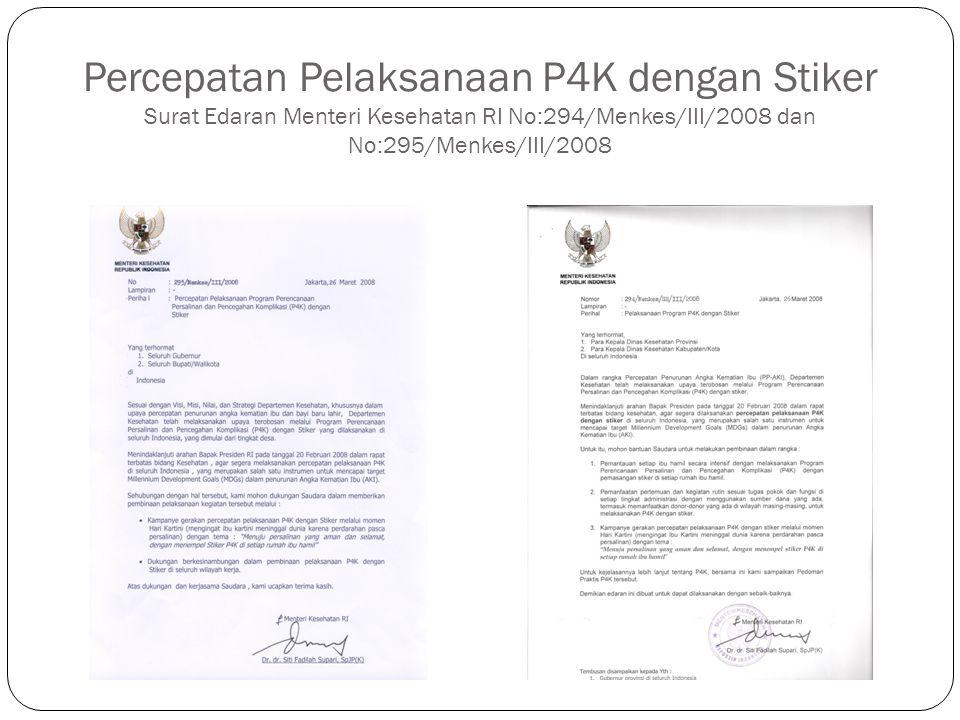 Percepatan Pelaksanaan P4K dengan Stiker Surat Edaran Menteri Kesehatan RI No:295/Menkes/III/2008 yang ditujukan untuk :  Seluruh Gubernur dan Bupati/Walikota di Indonesia, tentang :  Kampanye gerakan percepatan pelaksanaan P4K dengan Stiker melalui momen Hari Kartini (mengingat ibu kartini meninggal dunia karena perdarahan pasca persalinan) dengan tema : Menuju persalinan yang aman dan selamat, dengan menempel Stiker P4K di setiap rumah ibu hamil  Dukungan berkesinambungan dalam pembinaan pelaksanaan P4K dengan Stiker di seluruh wilayah kerja