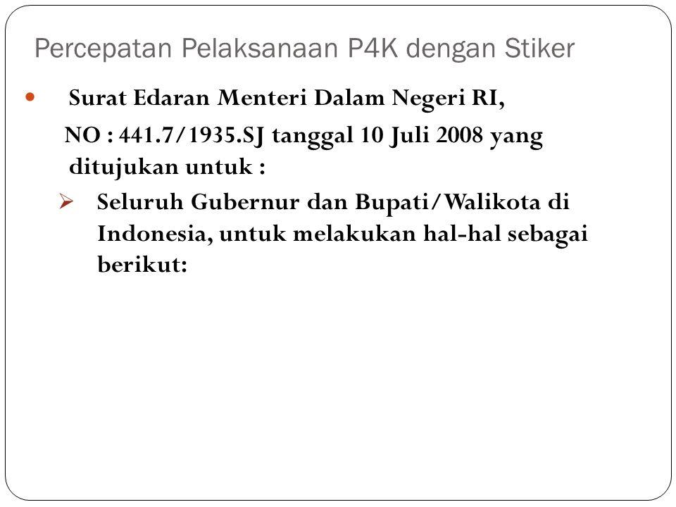 Percepatan Pelaksanaan P4K dengan Stiker Surat Edaran Menteri Dalam Negeri RI, NO : 441.7/1935.SJ tanggal 10 Juli 2008 yang ditujukan untuk :  Seluruh Gubernur dan Bupati/Walikota di Indonesia, untuk melakukan hal-hal sebagai berikut: