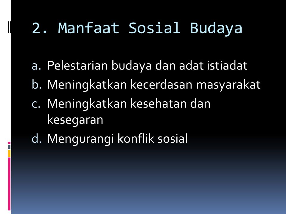 2. Manfaat Sosial Budaya a.Pelestarian budaya dan adat istiadat b.Meningkatkan kecerdasan masyarakat c.Meningkatkan kesehatan dan kesegaran d.Menguran
