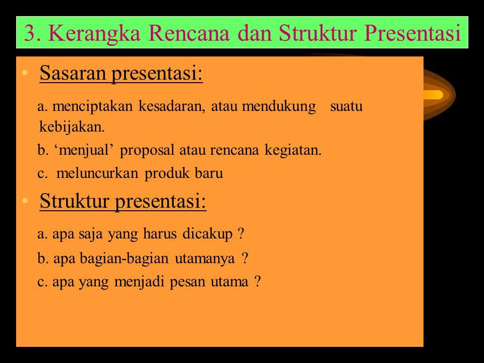 3.Kerangka Rencana dan Struktur Presentasi Sasaran presentasi: a.