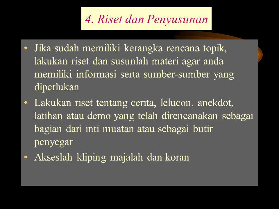 4. Riset dan Penyusunan Jika sudah memiliki kerangka rencana topik, lakukan riset dan susunlah materi agar anda memiliki informasi serta sumber-sumber