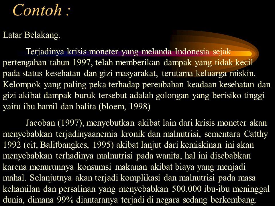 Contoh : Latar Belakang. Terjadinya krisis moneter yang melanda Indonesia sejak pertengahan tahun 1997, telah memberikan dampak yang tidak kecil pada