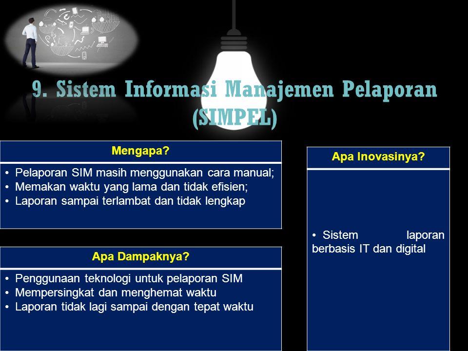 9. Sistem Informasi Manajemen Pelaporan (SIMPEL) Mengapa? Pelaporan SIM masih menggunakan cara manual; Memakan waktu yang lama dan tidak efisien; Lapo