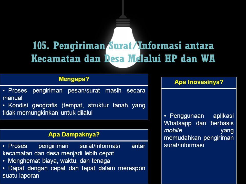 105. Pengiriman Surat/Informasi antara Kecamatan dan Desa Melalui HP dan WA Mengapa? Proses pengiriman pesan/surat masih secara manual Kondisi geograf
