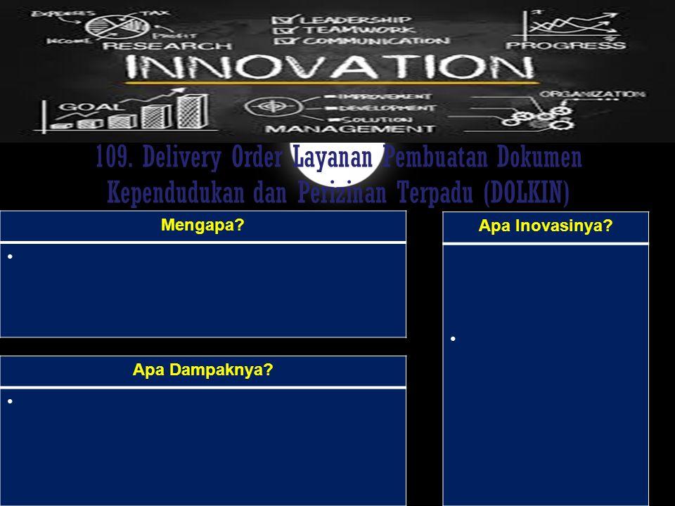 109. Delivery Order Layanan Pembuatan Dokumen Kependudukan dan Perizinan Terpadu (DOLKIN) Mengapa? Apa Dampaknya? Apa Inovasinya?