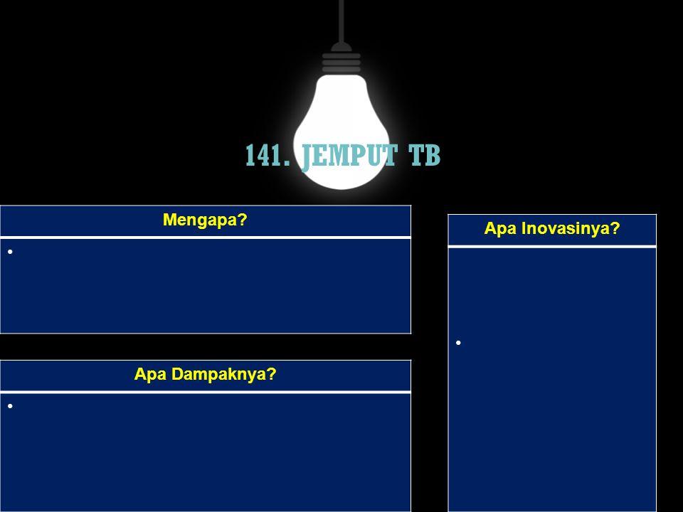 141. JEMPUT TB Mengapa? Apa Dampaknya? Apa Inovasinya?