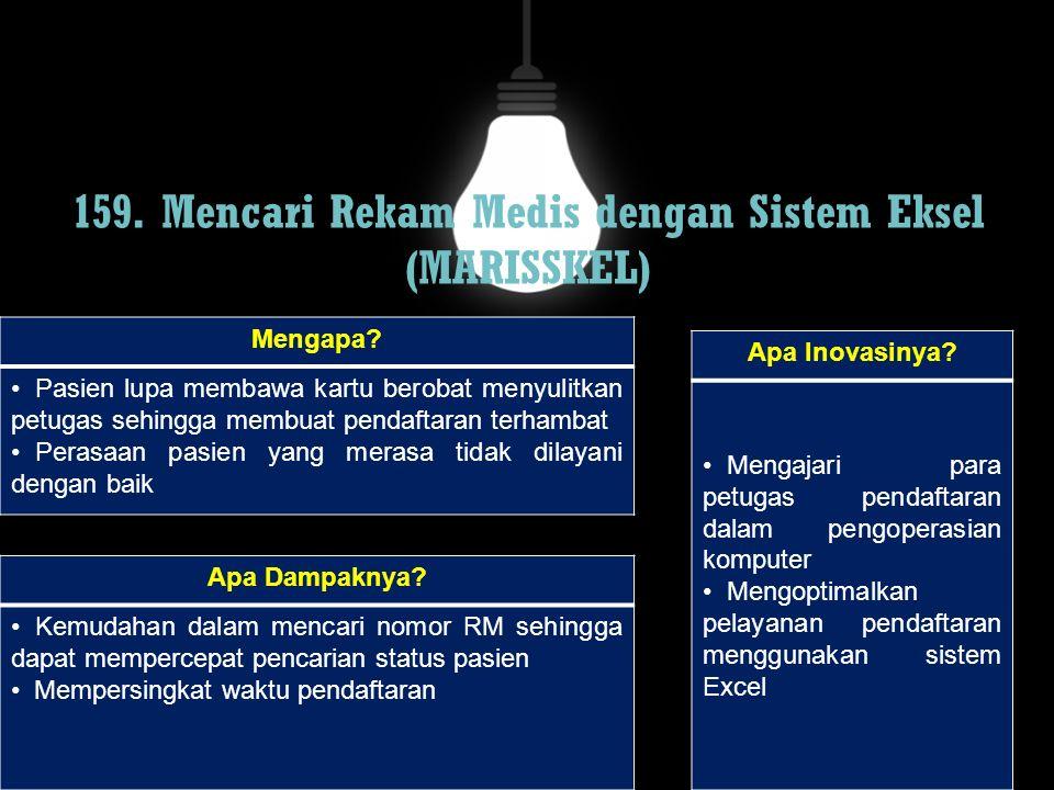 159. Mencari Rekam Medis dengan Sistem Eksel (MARISSKEL) Mengapa? Pasien lupa membawa kartu berobat menyulitkan petugas sehingga membuat pendaftaran t