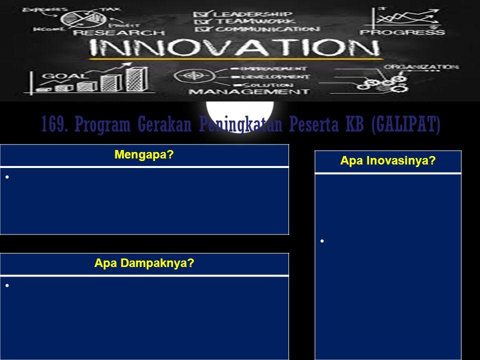169. Program Gerakan Peningkatan Peserta KB (GALIPAT) Mengapa? Apa Dampaknya? Apa Inovasinya?